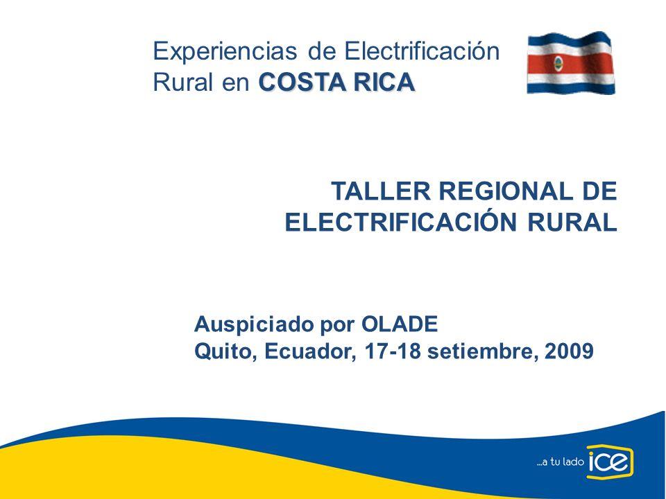 COSTA RICA Experiencias de Electrificación Rural en COSTA RICA TALLER REGIONAL DE ELECTRIFICACIÓN RURAL Auspiciado por OLADE Quito, Ecuador, 17-18 set