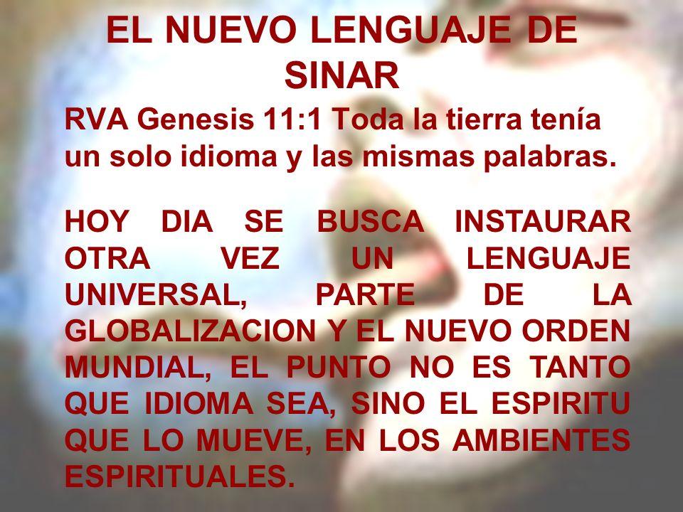 EL NUEVO LENGUAJE DE SINAR RVA Genesis 11:1 Toda la tierra tenía un solo idioma y las mismas palabras. HOY DIA SE BUSCA INSTAURAR OTRA VEZ UN LENGUAJE
