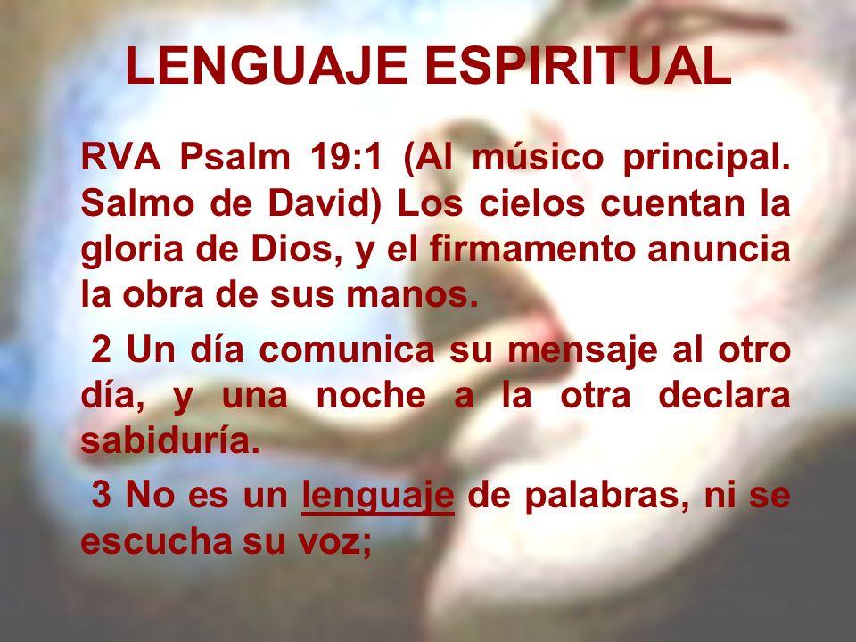 LENGUAJE ESPIRITUAL RVA Psalm 19:1 (Al músico principal. Salmo de David) Los cielos cuentan la gloria de Dios, y el firmamento anuncia la obra de sus