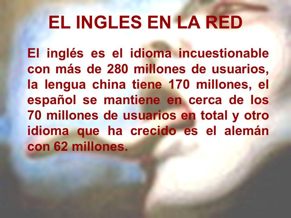EL INGLES EN LA RED El inglés es el idioma incuestionable con más de 280 millones de usuarios, la lengua china tiene 170 millones, el español se manti
