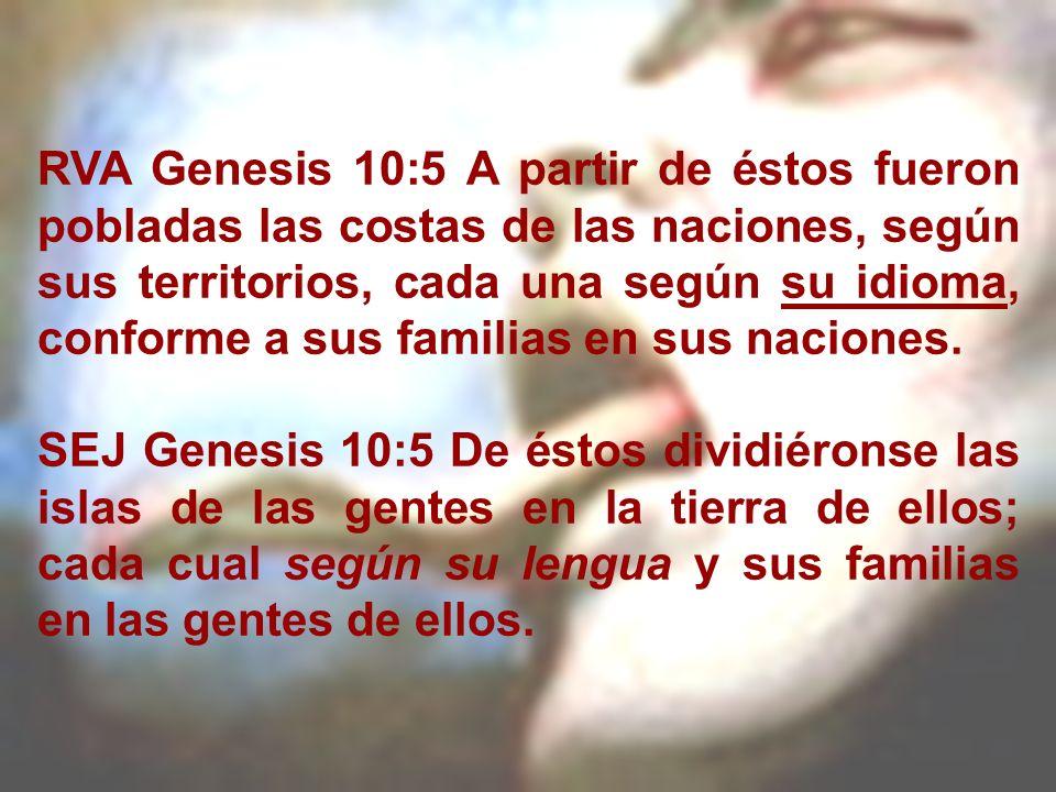 RVA Genesis 10:5 A partir de éstos fueron pobladas las costas de las naciones, según sus territorios, cada una según su idioma, conforme a sus familia