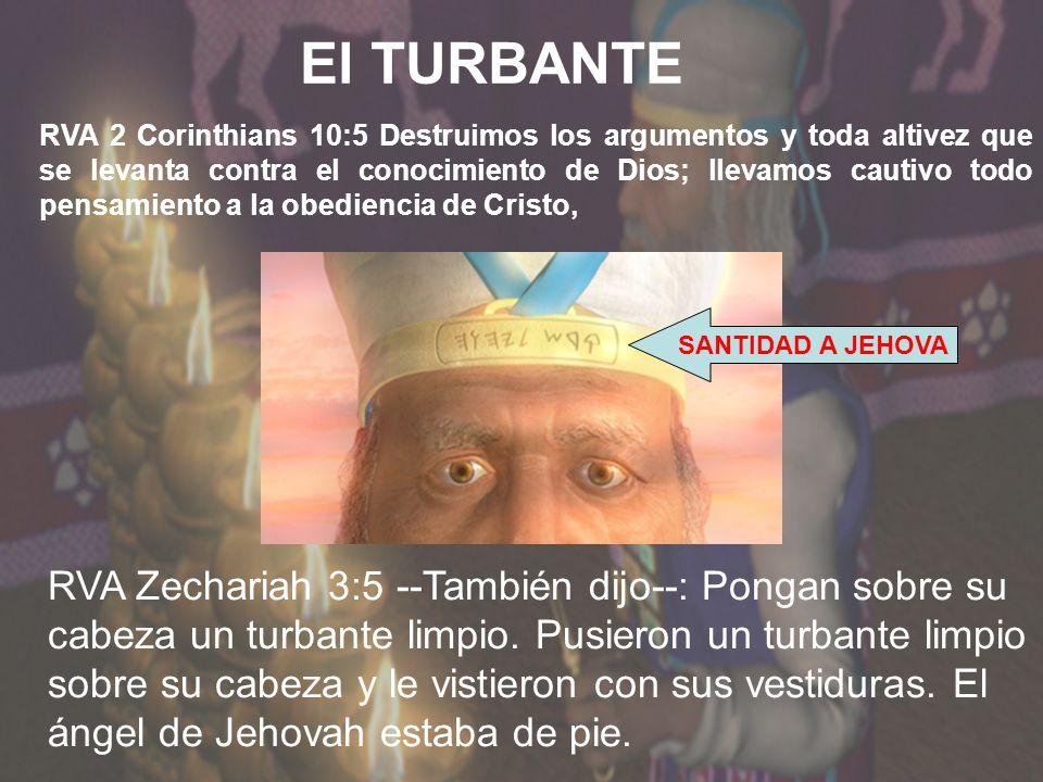 El TURBANTE SANTIDAD A JEHOVA RVA Zechariah 3:5 --También dijo--: Pongan sobre su cabeza un turbante limpio. Pusieron un turbante limpio sobre su cabe