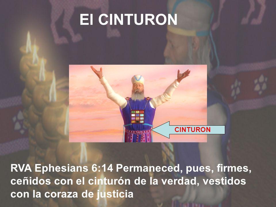 El CINTURON CINTURON RVA Ephesians 6:14 Permaneced, pues, firmes, ceñidos con el cinturón de la verdad, vestidos con la coraza de justicia