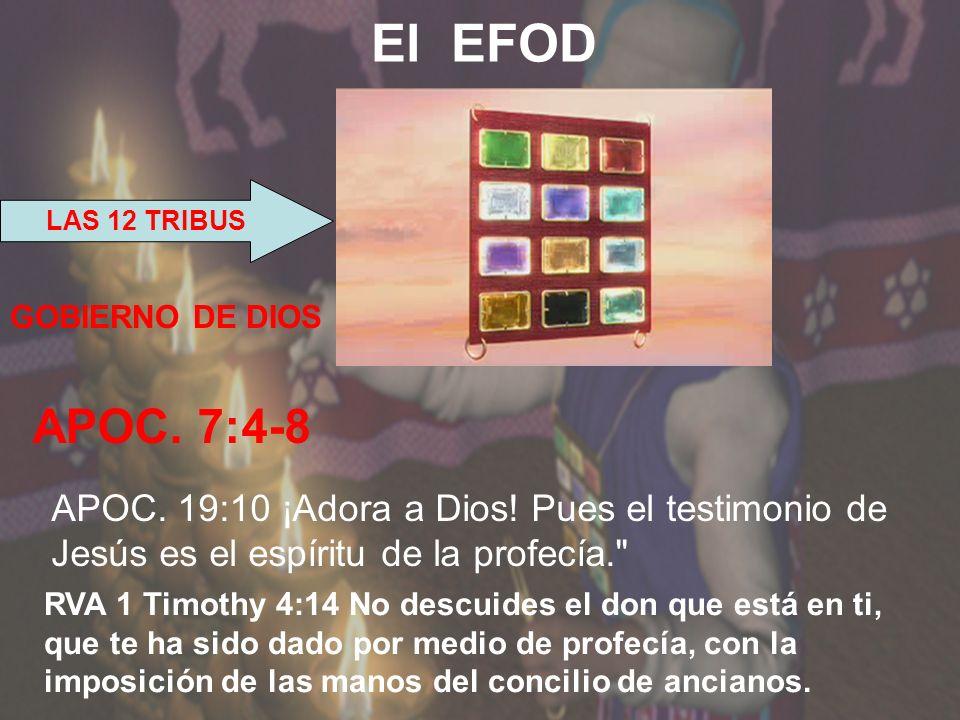 LAS 12 TRIBUS El EFOD GOBIERNO DE DIOS APOC. 7:4-8 APOC. 19:10 ¡Adora a Dios! Pues el testimonio de Jesús es el espíritu de la profecía.