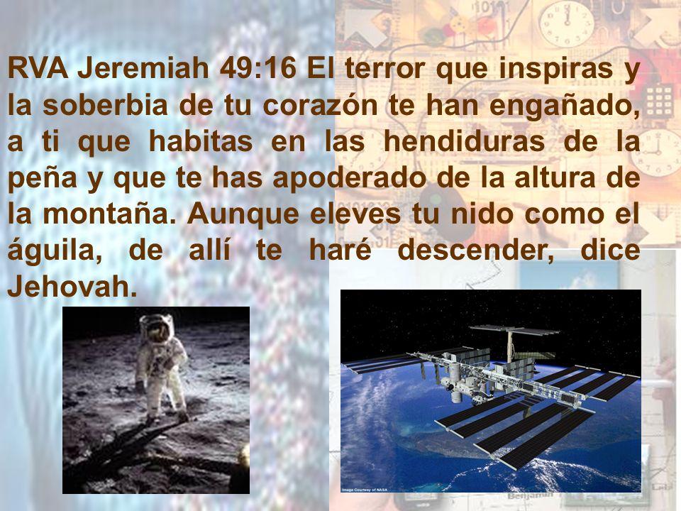 RVA Jeremiah 49:16 El terror que inspiras y la soberbia de tu corazón te han engañado, a ti que habitas en las hendiduras de la peña y que te has apod