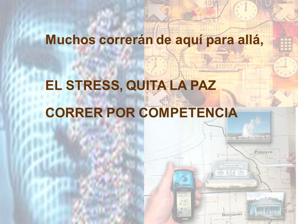 Muchos correrán de aquí para allá, EL STRESS, QUITA LA PAZ CORRER POR COMPETENCIA