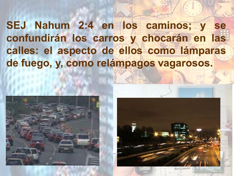 SEJ Nahum 2:4 en los caminos; y se confundirán los carros y chocarán en las calles: el aspecto de ellos como lámparas de fuego, y, como relámpagos vag