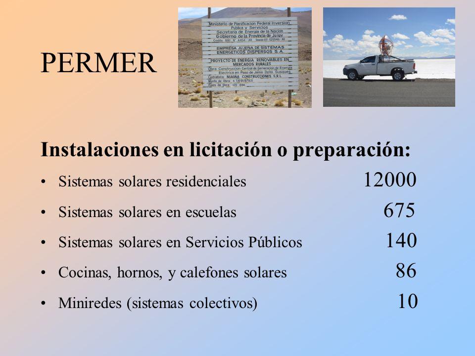 PERMER Instalaciones en licitación o preparación: Sistemas solares residenciales 12000 Sistemas solares en escuelas 675 Sistemas solares en Servicios Públicos 140 Cocinas, hornos, y calefones solares 86 Miniredes (sistemas colectivos) 10