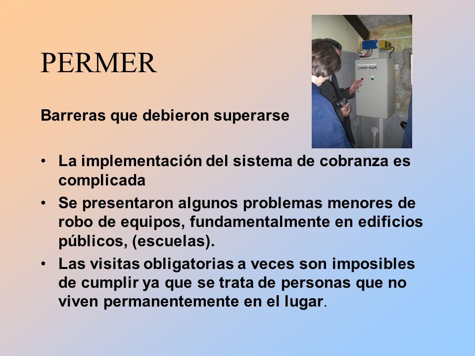 PERMER Barreras que debieron superarse La implementación del sistema de cobranza es complicada Se presentaron algunos problemas menores de robo de equipos, fundamentalmente en edificios públicos, (escuelas).