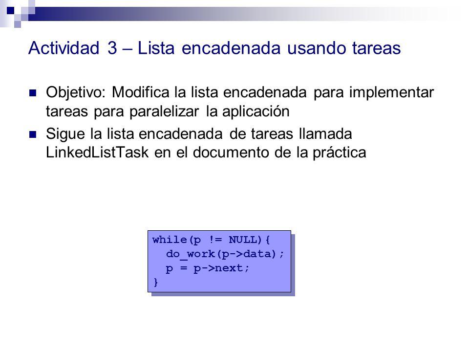 Actividad 3 – Lista encadenada usando tareas Objetivo: Modifica la lista encadenada para implementar tareas para paralelizar la aplicación Sigue la li