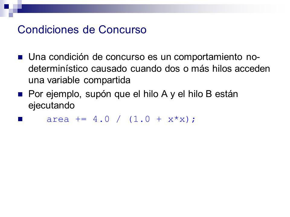 Condiciones de Concurso Una condición de concurso es un comportamiento no- determinístico causado cuando dos o más hilos acceden una variable comparti