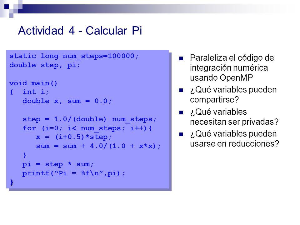 Actividad 4 - Calcular Pi Paraleliza el código de integración numérica usando OpenMP ¿Qué variables pueden compartirse? ¿Qué variables necesitan ser p