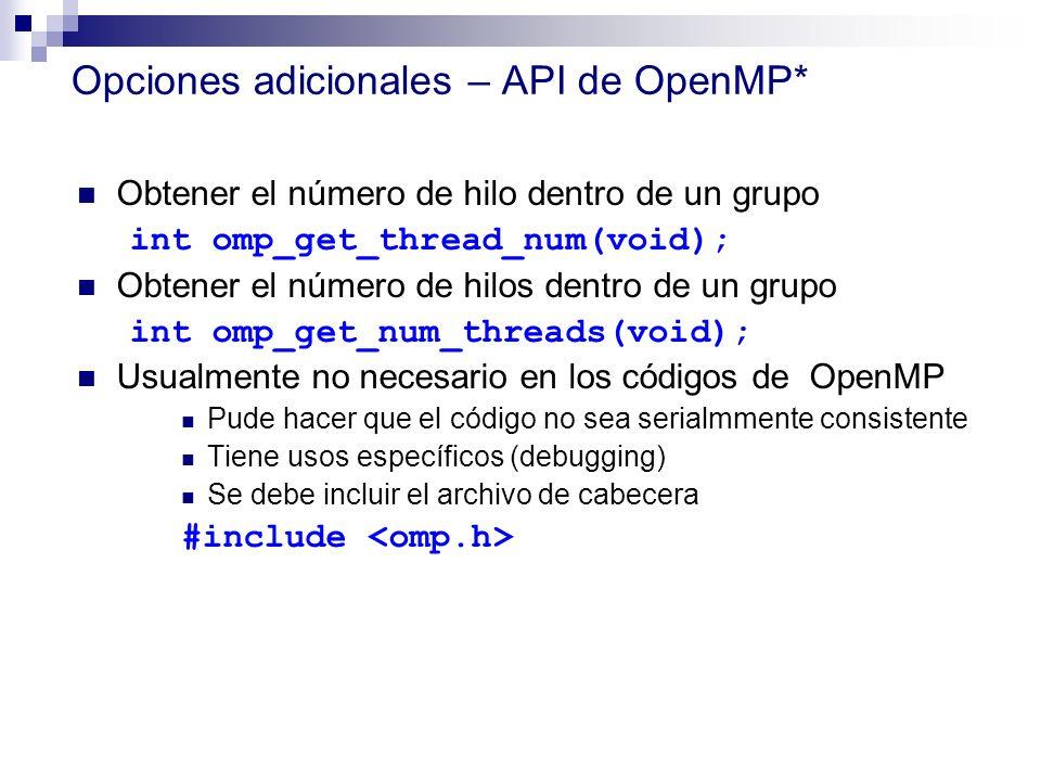 Obtener el número de hilo dentro de un grupo int omp_get_thread_num(void); Obtener el número de hilos dentro de un grupo int omp_get_num_threads(void)