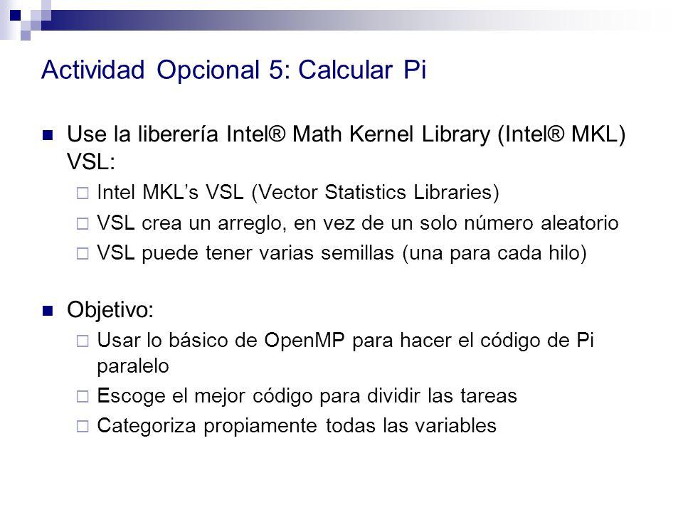 Actividad Opcional 5: Calcular Pi Use la liberería Intel® Math Kernel Library (Intel® MKL) VSL: Intel MKLs VSL (Vector Statistics Libraries) VSL crea