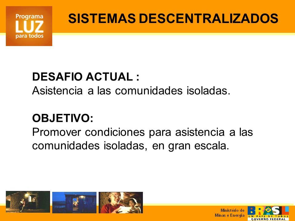 DESAFIO ACTUAL : Asistencia a las comunidades isoladas. OBJETIVO: Promover condiciones para asistencia a las comunidades isoladas, en gran escala. SIS