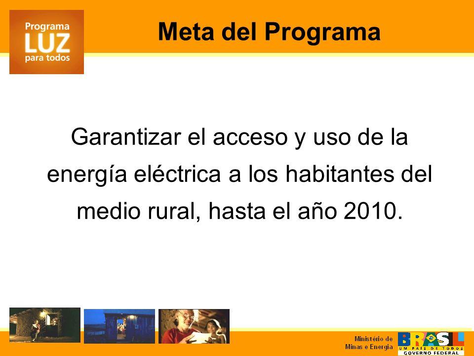 Garantizar el acceso y uso de la energía eléctrica a los habitantes del medio rural, hasta el año 2010. Meta del Programa
