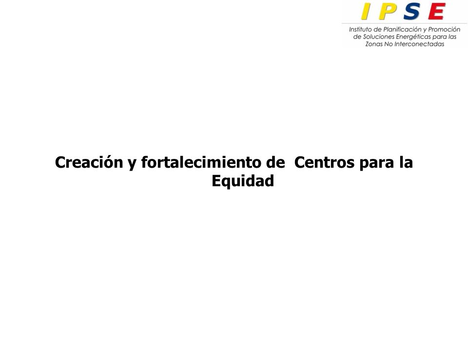 Creación y fortalecimiento de Centros para la Equidad
