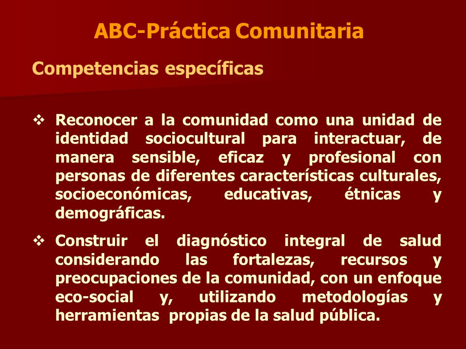 ABC-Práctica Comunitaria Competencias específicas Reconocer a la comunidad como una unidad de identidad sociocultural para interactuar, de manera sens