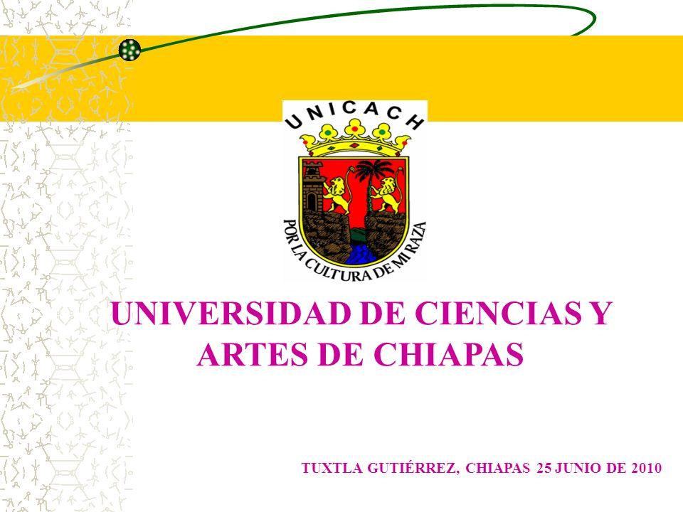UNIVERSIDAD DE CIENCIAS Y ARTES DE CHIAPAS TUXTLA GUTIÉRREZ, CHIAPAS 25 JUNIO DE 2010
