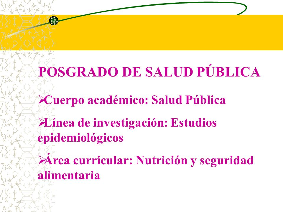 POSGRADO DE SALUD PÚBLICA Cuerpo académico: Salud Pública Línea de investigación: Estudios epidemiológicos Área curricular: Nutrición y seguridad alim