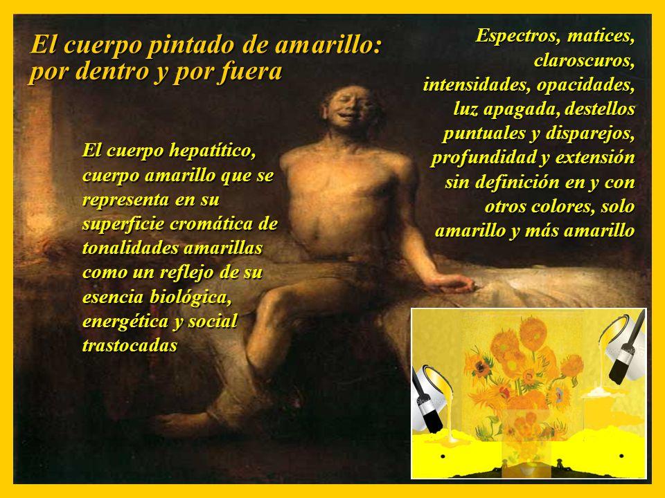 El cuerpo pintado de amarillo: por dentro y por fuera El cuerpo hepatítico, cuerpo amarillo que se representa en su superficie cromática de tonalidade