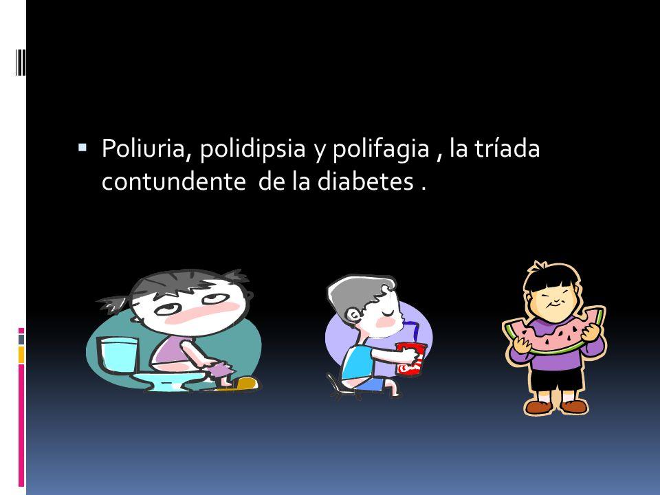 Poliuria, polidipsia y polifagia, la tríada contundente de la diabetes.