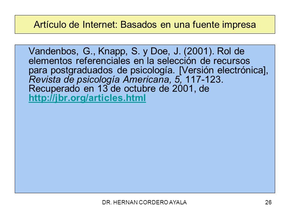 DR. HERNAN CORDERO AYALA26 Artículo de Internet: Basados en una fuente impresa Vandenbos, G., Knapp, S. y Doe, J. (2001). Rol de elementos referencial