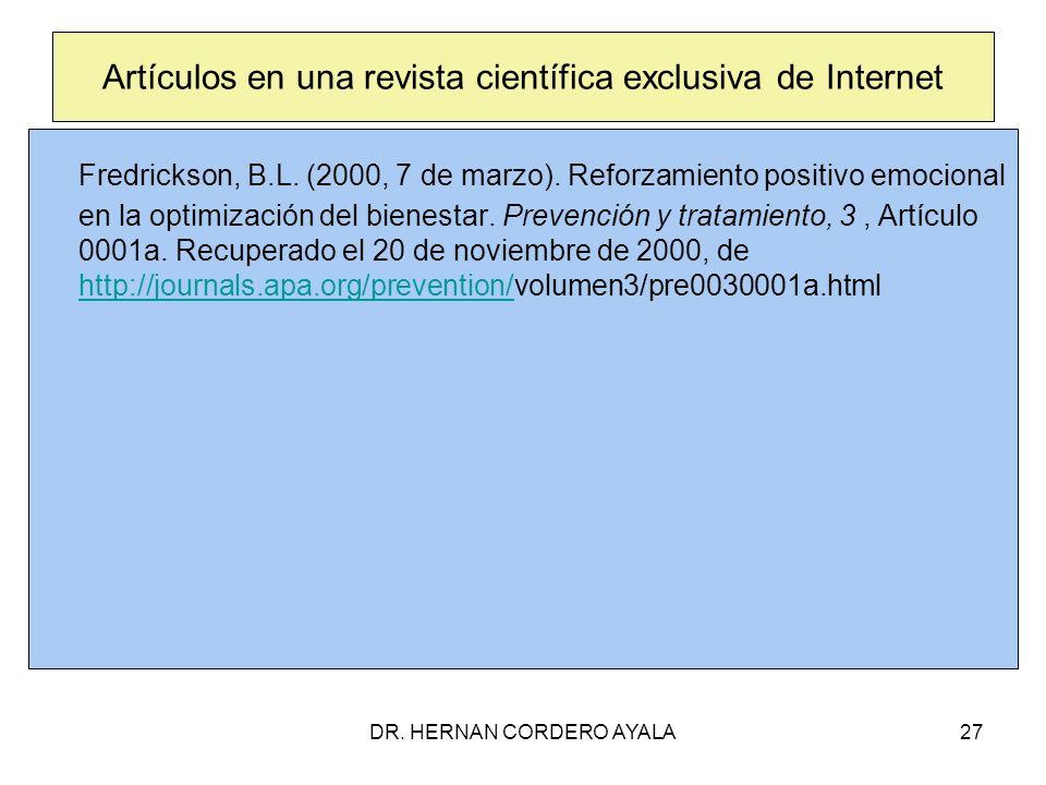 DR. HERNAN CORDERO AYALA27 Artículos en una revista científica exclusiva de Internet Fredrickson, B.L. (2000, 7 de marzo). Reforzamiento positivo emoc
