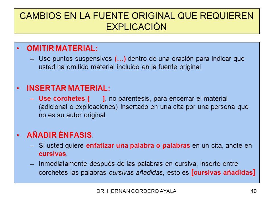 DR. HERNAN CORDERO AYALA40 CAMBIOS EN LA FUENTE ORIGINAL QUE REQUIEREN EXPLICACIÓN OMITIR MATERIAL: –Use puntos suspensivos (…) dentro de una oración