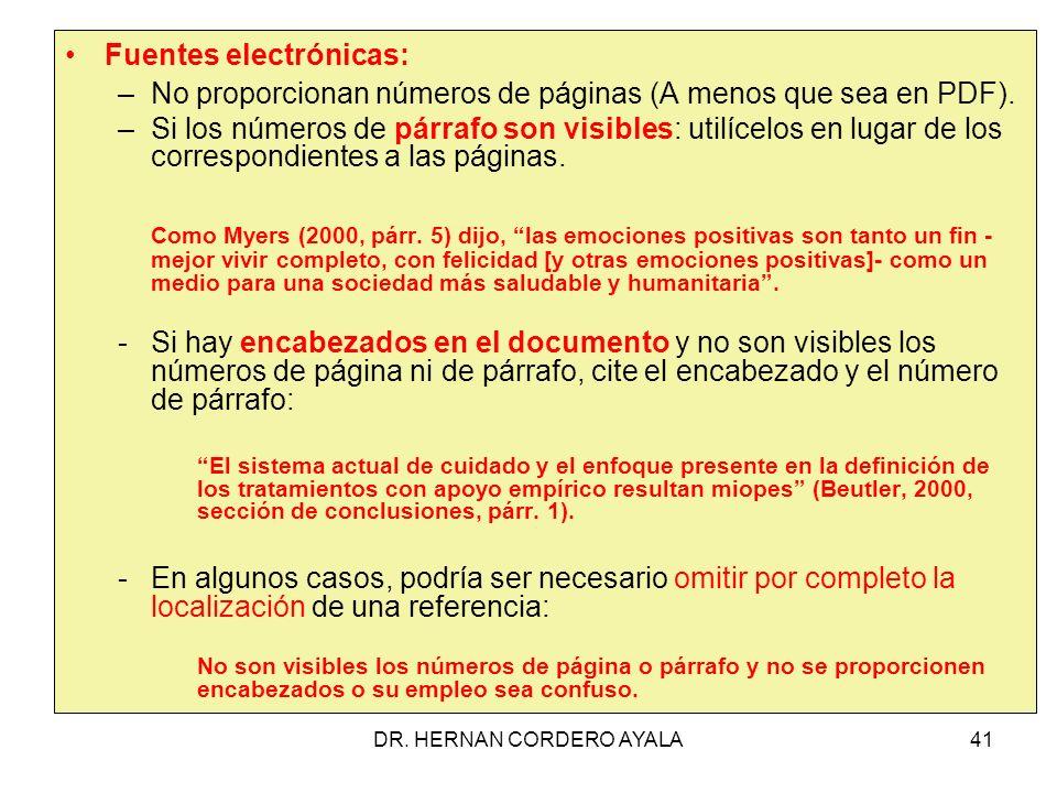 DR. HERNAN CORDERO AYALA41 Fuentes electrónicas: –No proporcionan números de páginas (A menos que sea en PDF). –Si los números de párrafo son visibles
