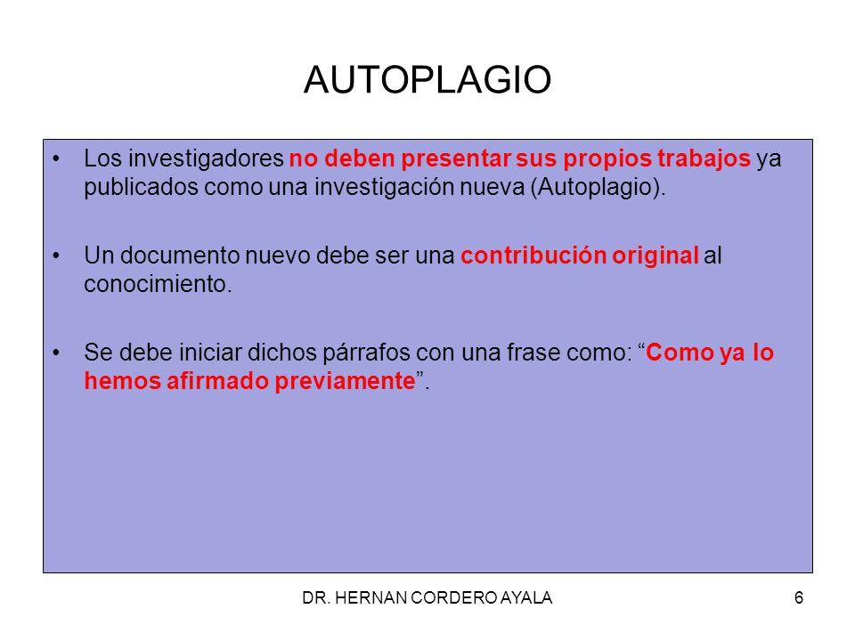 AUTOPLAGIO Los investigadores no deben presentar sus propios trabajos ya publicados como una investigación nueva (Autoplagio).
