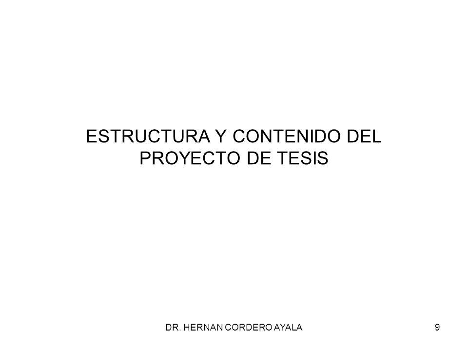 ESTRUCTURA Y CONTENIDO DEL PROYECTO DE TESIS DR. HERNAN CORDERO AYALA9