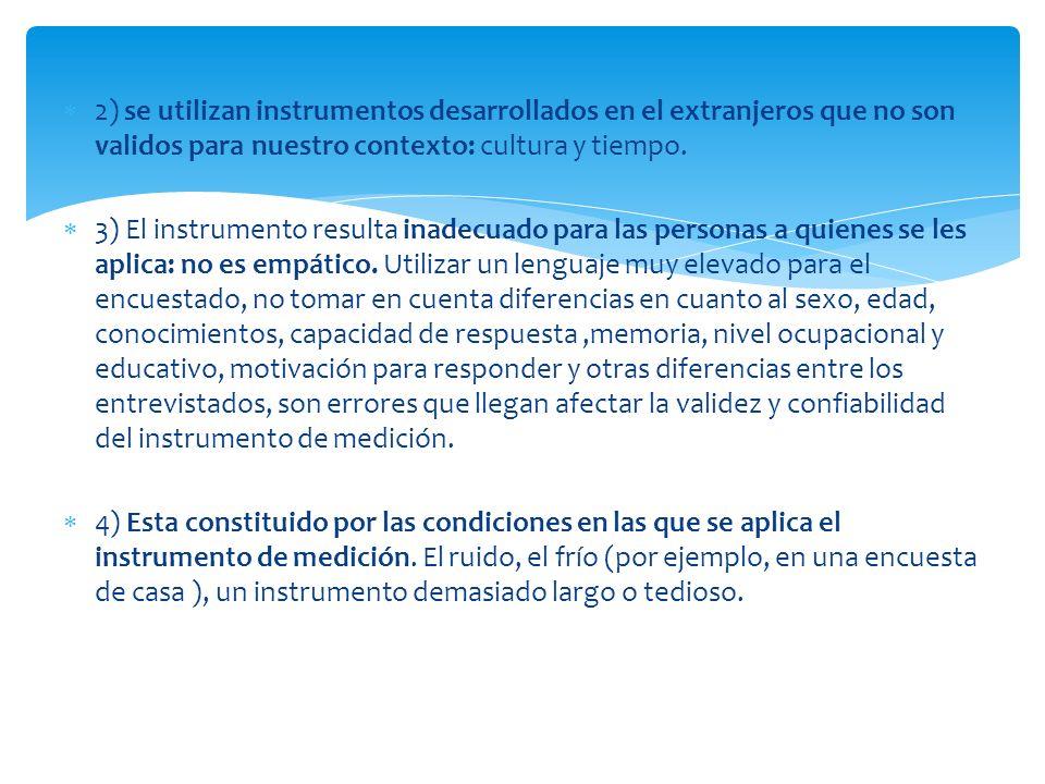 2) se utilizan instrumentos desarrollados en el extranjeros que no son validos para nuestro contexto: cultura y tiempo. 3) El instrumento resulta inad