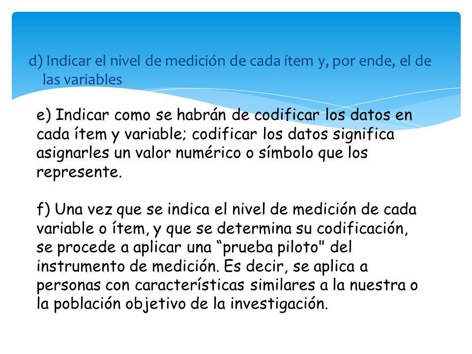 d) Indicar el nivel de medición de cada ítem y, por ende, el de las variables e) Indicar como se habrán de codificar los datos en cada ítem y variable