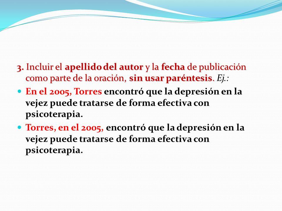 3. Incluir el apellido del autor y la fecha de publicación como parte de la oración, sin usar paréntesis. 3. Incluir el apellido del autor y la fecha