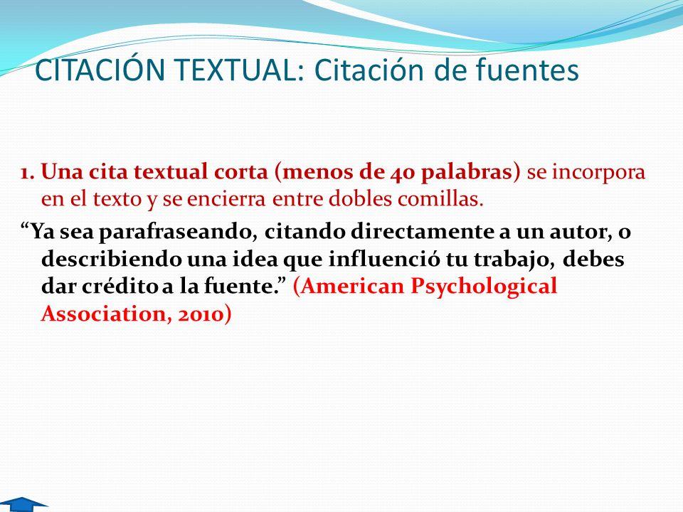 CITACIÓN TEXTUAL: Citación de fuentes 1. Una cita textual corta (menos de 40 palabras) se incorpora en el texto y se encierra entre dobles comillas. Y