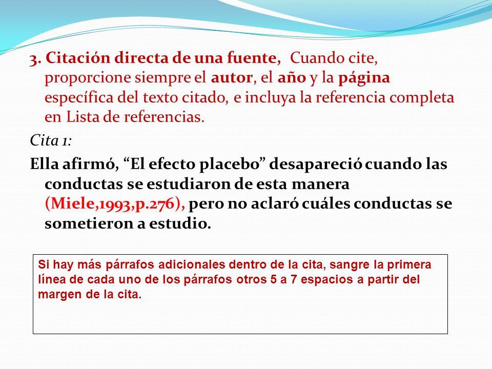 3. Citación directa de una fuente, Cuando cite, proporcione siempre el autor, el año y la página específica del texto citado, e incluya la referencia