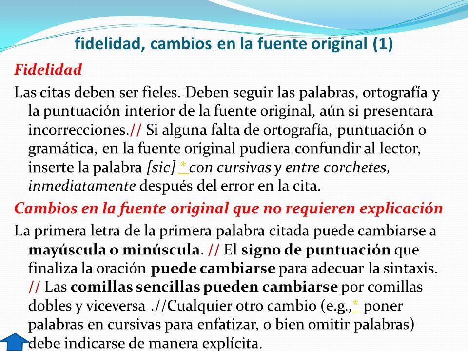 fidelidad, cambios en la fuente original (1) Fidelidad Las citas deben ser fieles. Deben seguir las palabras, ortografía y la puntuación interior de l