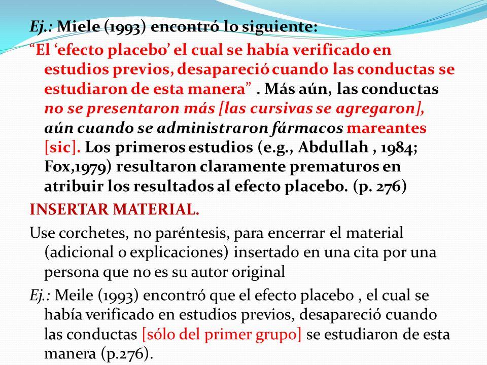 Ej.: Miele (1993) encontró lo siguiente: El efecto placebo el cual se había verificado en estudios previos, desapareció cuando las conductas se estudi