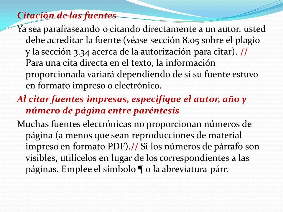 Citación de las fuentes Ya sea parafraseando o citando directamente a un autor, usted debe acreditar la fuente (véase sección 8.05 sobre el plagio y l