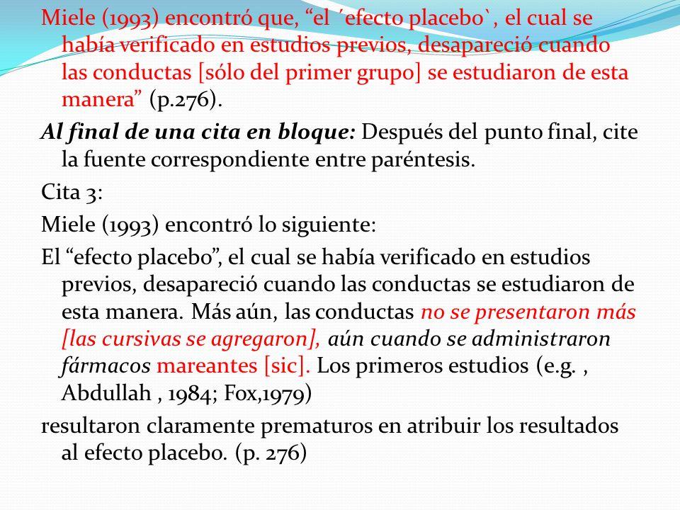 Miele (1993) encontró que, el ´efecto placebo`, el cual se había verificado en estudios previos, desapareció cuando las conductas [sólo del primer gru
