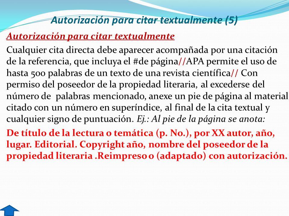 Autorización para citar textualmente (5) Autorización para citar textualmente Cualquier cita directa debe aparecer acompañada por una citación de la r