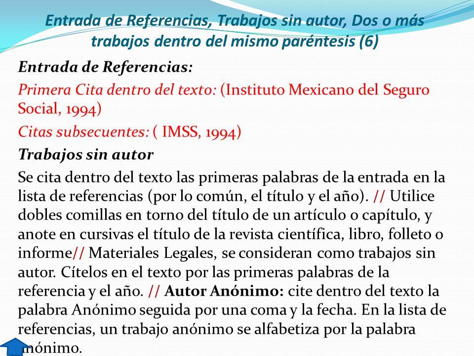 Entrada de Referencias, Trabajos sin autor, Dos o más trabajos dentro del mismo paréntesis (6) Entrada de Referencias: Primera Cita dentro del texto: