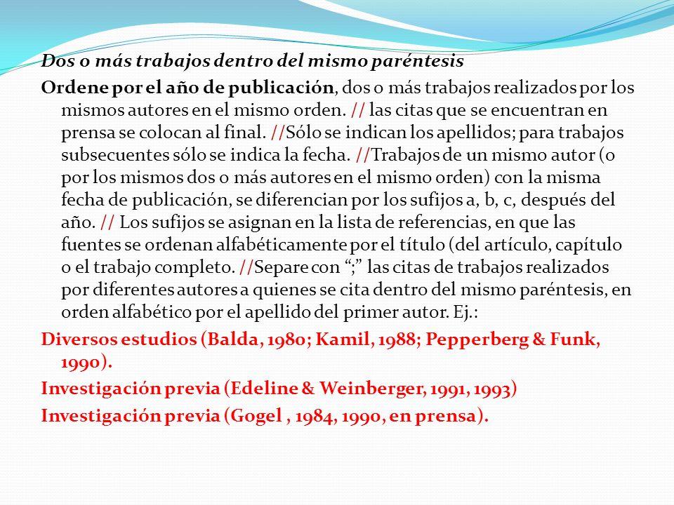 Dos o más trabajos dentro del mismo paréntesis Ordene por el año de publicación, dos o más trabajos realizados por los mismos autores en el mismo orde