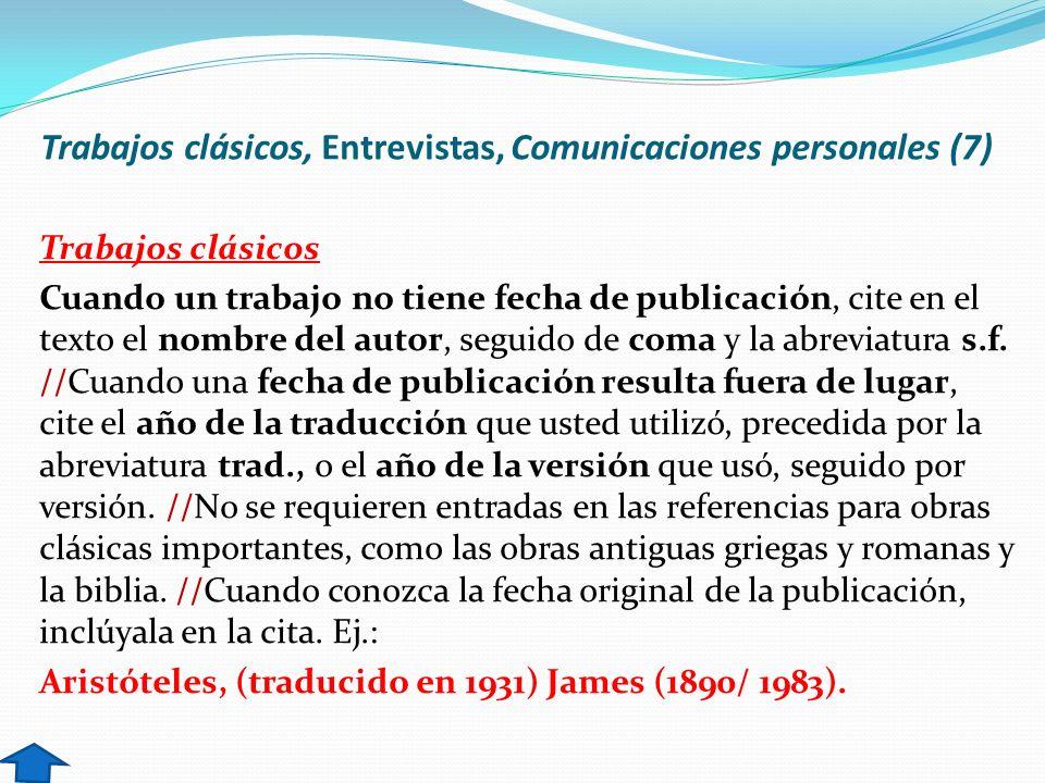 Trabajos clásicos, Entrevistas, Comunicaciones personales (7) Trabajos clásicos Cuando un trabajo no tiene fecha de publicación, cite en el texto el n