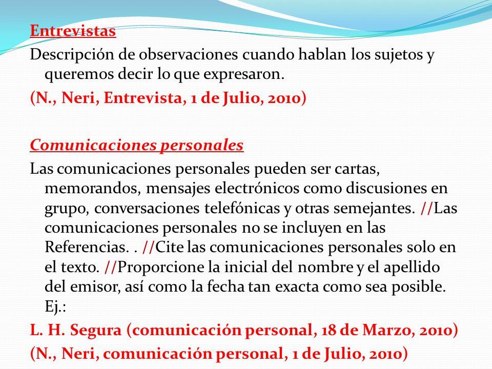 Entrevistas Descripción de observaciones cuando hablan los sujetos y queremos decir lo que expresaron. (N., Neri, Entrevista, 1 de Julio, 2010) Comuni