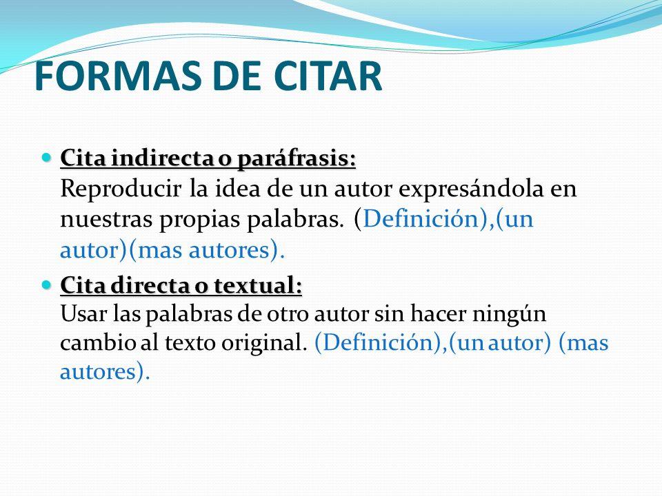 FORMAS DE CITAR Cita indirecta o paráfrasis: Cita indirecta o paráfrasis: Reproducir la idea de un autor expresándola en nuestras propias palabras. (D