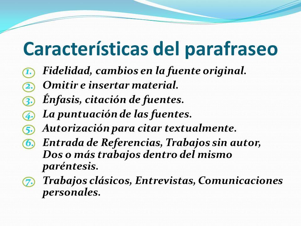 Características del parafraseo 1. Fidelidad, cambios en la fuente original. 2. Omitir e insertar material. 3. Énfasis, citación de fuentes. 4. La punt