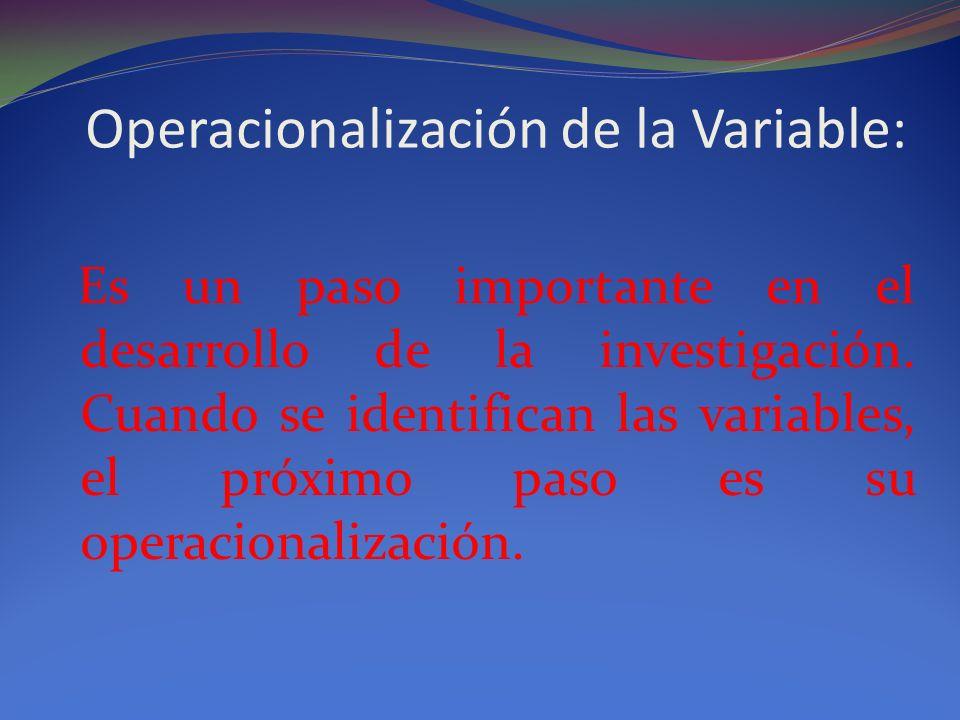 Operacionalización de la Variable: Es un paso importante en el desarrollo de la investigación. Cuando se identifican las variables, el próximo paso es