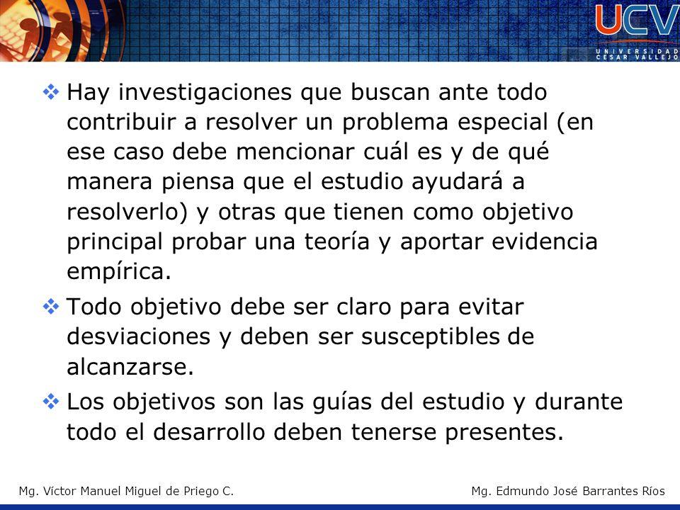 Mg. Víctor Manuel Miguel de Priego C. Hay investigaciones que buscan ante todo contribuir a resolver un problema especial (en ese caso debe mencionar